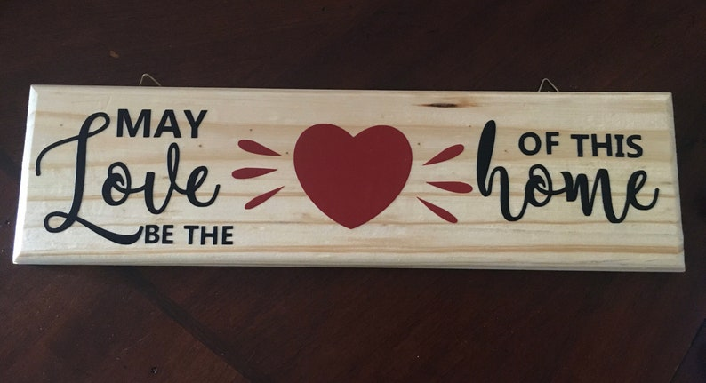 Wood sign \u201cMay Love be the Heart of this home\u201d