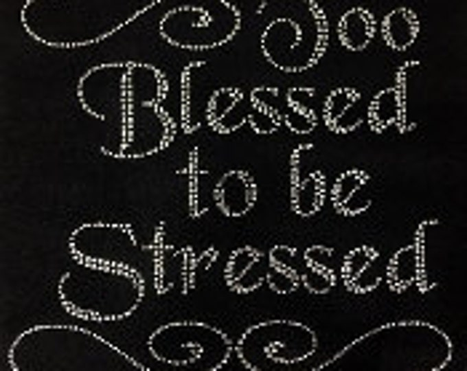 TO blessed to be Stressed  faith Christian rhinestone women shirt