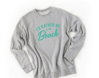 7f262454fb I'd Rather Be at the Beach | Beach Lover | Women's Sweatshirt | Graphic  Sweatshirt