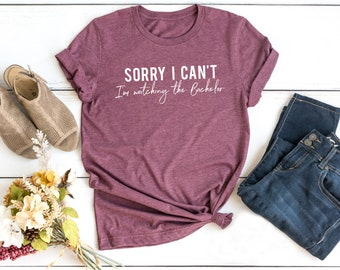 7ba4ea5ec Sorry I Can't I'm Watching The Bachelor   Short Sleeve Tee   TV Show    Women's Shirt   Graphic Tee   Funny Tees   Unisex Tees