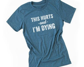 ba98118a This Hurts and I'm Dying   Workout Tee   Women's Shirt   Graphic Tee    Funny Tees   Unisex Tees   Bella Canvas