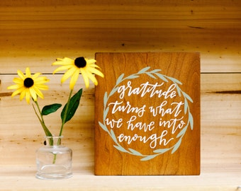 Gratitude Turns What We Have Into Enough- Hand Lettered Wood Wall Sign