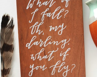 What If You Fly- Erin Hanson quote- Hand Lettered Wood Sign- Encouraging gift- Inspirational Gift