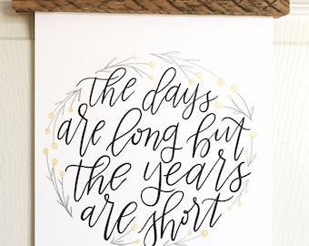 The Days Are Long But The Years Are Short- Hand Lettered Print- 8x10