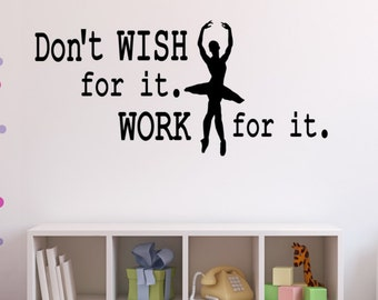 Large Ballet Dance Wall Decals! Don't WISH For It, WORK For It...