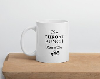 It's A Throat Punch Kind Of Day Ceramic Mug
