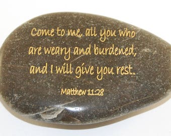 Come to me, all you who are weary...Matthew 11:28 Engraved Scripture River Rock
