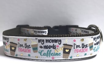"1"" My mommy needs caffeine and I'm the reason Dog collar, Leash Available"