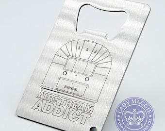 Airstream Addict Bottle Opener - Camper Credit Card Bottle Opener - RV - Camper Van Engraved Stainless Steel Credit Card Bottle Opener