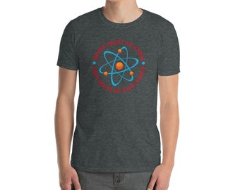 Never Trust An Atom They Make Up Everything Short-Sleeve Unisex T-Shirt - Science TShirt - Physics - STEM Joke Shirt