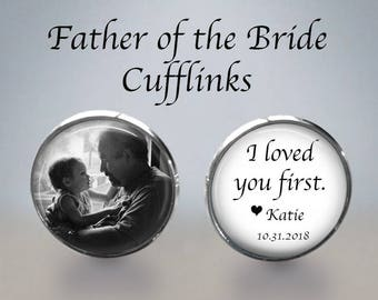 FATHER of the BRIDE Cufflinks - I loved you first Dad - Photo Cuff Links - Cuff Links - Father of the bride gift - Wedding Cufflinks