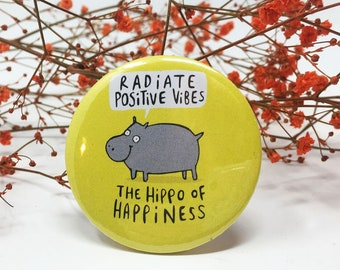 Positive Vibes - Hippo of Happiness - 55mm - Pin Badge - Keyring  - Fridge Magnet