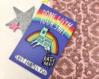 Done With Your Shit Enamel Pin -  Soft Enamel Pin - Glitter Pin - Katie Abey - Gender - LGBT - Llama Gift