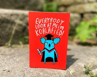 Everybody Look At Me! I'm Koalafied A6 Card - Graduation - University - College - School - Congratulations - Well Done - Katie Abey