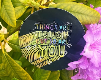 Things are tough but so are you Holographic Vinyl Sticker - 10cm Circle Sticker - Katie Abey