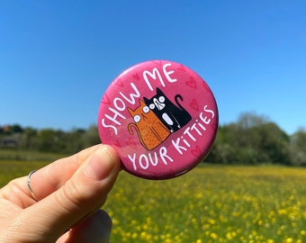 SALE - Show Me Your Kitties - Cat - 58mm - Pin Badge - Crazy Cat Lady - Katie Abey -