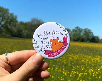 SALE - Be The Person Your Cat Thinks You Are  - 58mm Badge - Katie Abey - Ginger Cat - Orange Cat