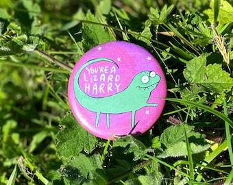 You're A Lizard Harry - 58mm - Pin Badge  - Katie Abey - Fan Art