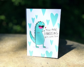 You're Annoying But I Love You A6 Greeting Card - Mothers Day - Anniversary - Dino -  Dinosaur - Love - Anniversary - Katie Abey