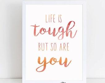 Life Is Tough - life lesson - Dorm Decorating - life is tough but so are you - quotes on life is tough art print - Printable Art
