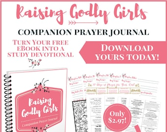 Raising Godly Girls Companion Prayer Journal with FREE ebook Parenting Tips for Girl Moms Coloring Page Scripture Cards Prayer Calendar