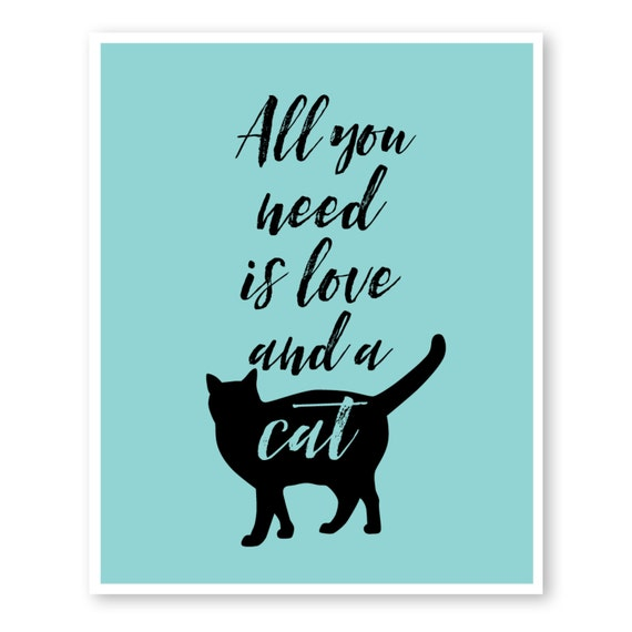 Gift to Cat Lovers Details about  /All You Need Is Love And A Cat 11x14 Unframed Art Print