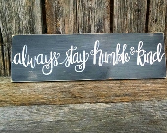 Always Stay Humble and Kind sign, hand-painted wooden sign