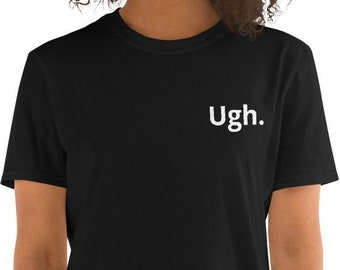 a22641ad Ugh. Printed Small on Short Sleeve Unisex T-Shirt