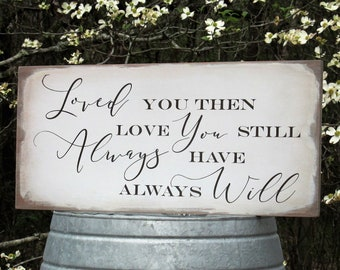 Loved you then Love you still Always have Always Will Sign Farmhouse Distressed Painted Wood Vow Renewal Wedding Sign vintage shabby chic