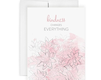 Kindness Changes Everything - thank you card, flower card, kind card, kindness card