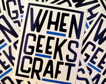 When Geeks Craft Stickers - Sold Individually or as a pack!