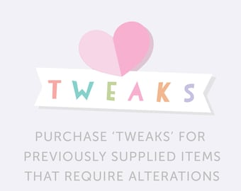 Tweaks - purchase tweaks for our previously supplied items that require alterations.