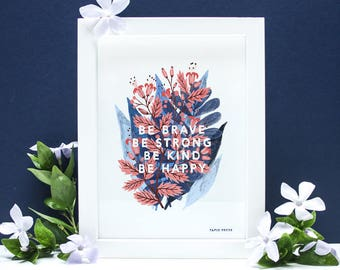 Be Brave, Be Strong - A4 or A3 Artists Print