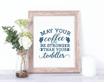 Printable Coffee Quote - Mom Life Quote - May Your Coffee Be Stronger... - 8.5 x 11 Printable Quote - Printable Coffee Quote - Mom Quote