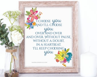 I Choose You And I Will Keep Choosing You - Love Print - Valentines Day Print - Valentines Day Gift - 8x10 Digital Print