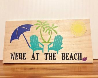 We're At The Beach Wood Sign - Beach Scene