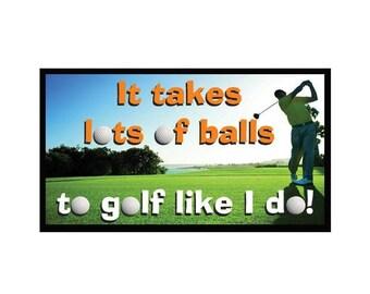 Fridge Magnet: It Takes Lots Of Balls To GOLF Like I Do!