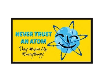 Fridge Magnet: NEVER TRUST an ATOM - They Make Up Everything!