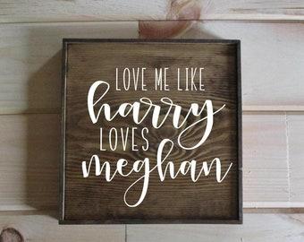 Love me like Harry loves Meghan.  Couples gift, wedding gift, boyfriend gift, girlfriend gift.  Love sign.  True love sign royal wedding.