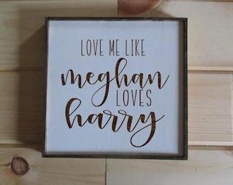 Love me like Meghan loves Harry.  Couples gift, wedding gift, boyfriend gift, girlfriend gift.  Love sign.  True love sign royal wedding.