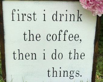 First i drink the coffee wood sign