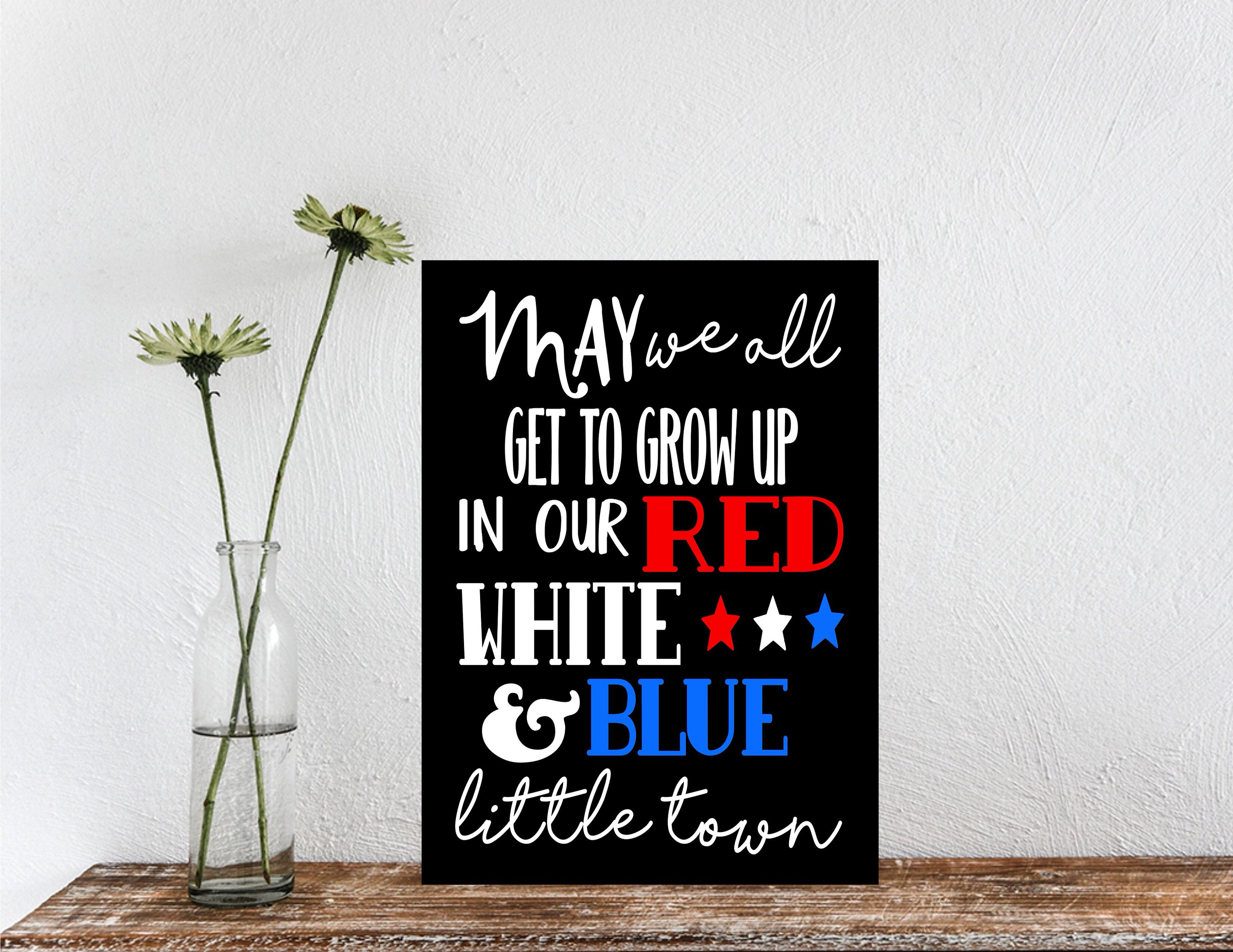 May We All Grow Up In Our Red White And Blue Little Town Etsy