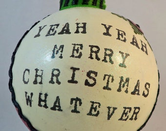 """Sarcastic Christmas Ornament """"Yeah Yeah Merry Christmas Whatever"""""""