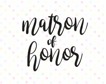 Matron of Honor SVG, Instant Download, Cricut and Silhouette bachelorette party Wedding