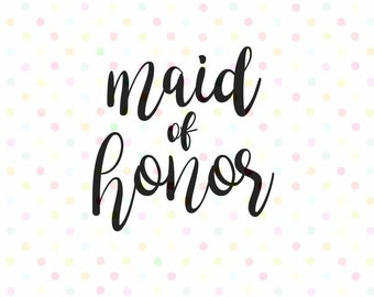 Maid of Honor SVG, Instant Download, Cricut and Silhouette bachelorette party Wedding
