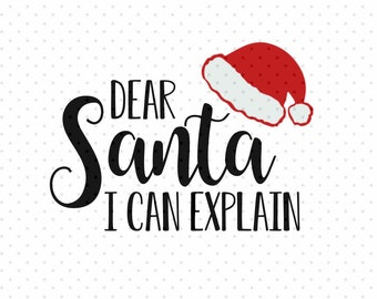 Dear Santa I can Explain SVG, PNG,  Instant Download, Cricut and Silhouette