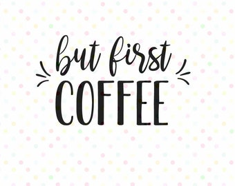 But First Coffee SVG, PNG,  Instant Download, Cricut and Silhouette