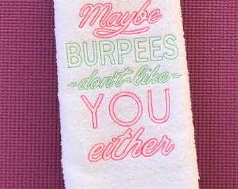 Maybe Burpees Don't Like you Either Embroidered Workout Towel, Gym Towel, Birthday Gift, Exercise Towel, Sweat Towel, Hot Yoga Towel
