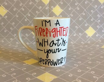 I'm A Firefighter What's Your Superpower? Mug. Firefighter Coffee Mug.