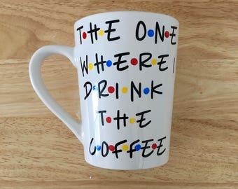 The one where I drink the coffee Mug. Friends Mug. Friends tv show Mug.